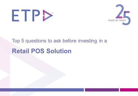 Top 5 questions to ask before investing in a Retail POS Solution.