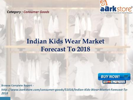 F Category : Consumer Goods Indian Kids Wear Market Forecast To 2018 Browse Complete Report -