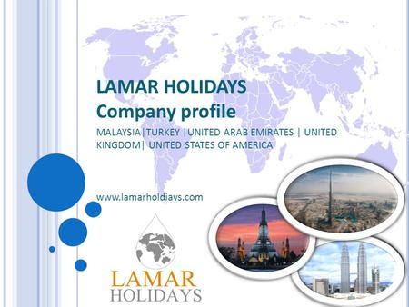 LAMAR HOLIDAYS Company profile MALAYSIA|TURKEY |UNITED ARAB EMIRATES | UNITED KINGDOM| UNITED STATES OF AMERICA www.lamarholdiays.com.