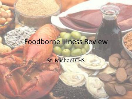 Foodborne Illness Review St. Michael CHS. What am I going to Learn? This is a review of the foodborne illnesses You will learn the major food illnesses.