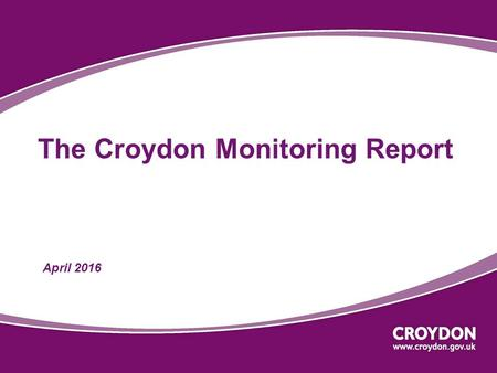 The Croydon Monitoring Report April 2016. Housing Five Year Supply of Housing Land Croydon Metropolitan Centre District and Local Centre Employment Monitoring.