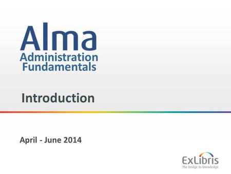 1 Administration Introduction April - June 2014 Fundamentals.