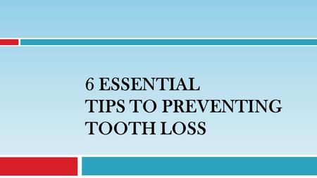 6 ESSENTIAL TIPS TO PREVENTING TOOTH LOSS. Caring for your teeth is also caring for your overall health. Follow these essential tips to reduce the risk.
