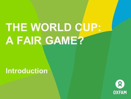 THE WORLD CUP: A FAIR GAME? Introduction. Page 2 WHAT DO YOU KNOW ABOUT THE WORLD CUP? Where is it? When is it? Which countries are playing? What groups.