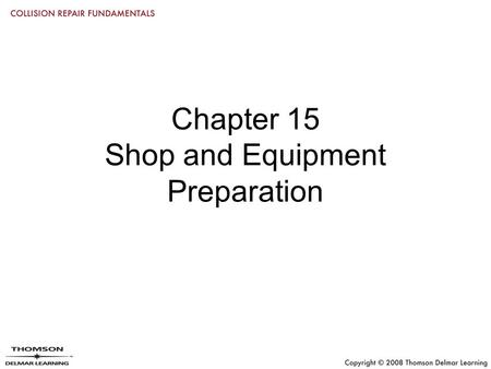 Chapter 15 Shop and Equipment Preparation. Objectives Describe the recommended maintenance program for a spray booth Explain the importance of proper.