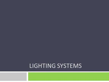 LIGHTING SYSTEMS. Introduction  Electricity used to operate lighting systems represents a significant percentage of electricity consumed in most countries.