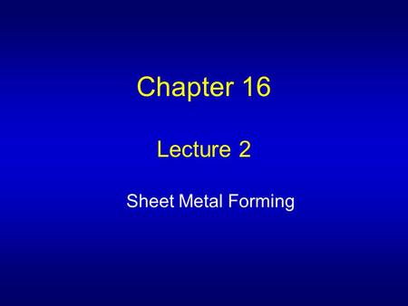 Chapter 16 Lecture 2 Sheet Metal Forming. Figure 16.14a: Major Strain and Minor Strain During stretching in sheet metal, Volume constant –  l +  w +