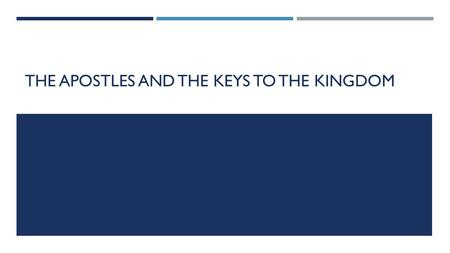 THE APOSTLES AND THE KEYS TO THE KINGDOM. THE APOSTLES' ROLE MISUNDERSTOOD  Matthew 16:18-19, Matthew 18:18-20, John 20:19-23  The Apostles made law.