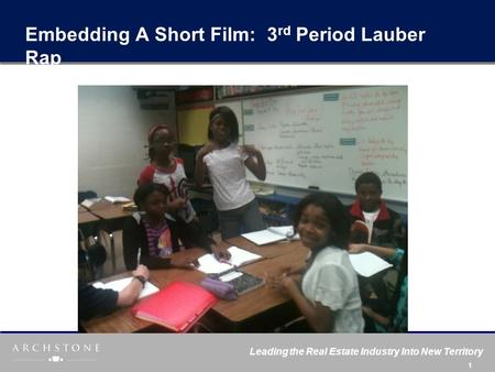 Leading the Real Estate Industry Into New Territory 1 Embedding A Short Film: 3 rd Period Lauber Rap.