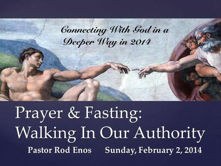{ Prayer & Fasting: Walking In Our Authority Pastor Rod Enos Sunday, February 2, 2014.