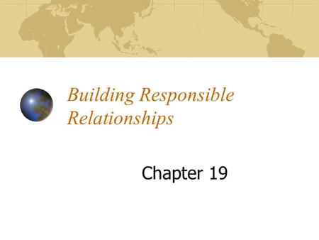 Building Responsible Relationships Chapter 19 Relationship Def: A connection between people. Can be long lasting and strong *Parent and child. Short.