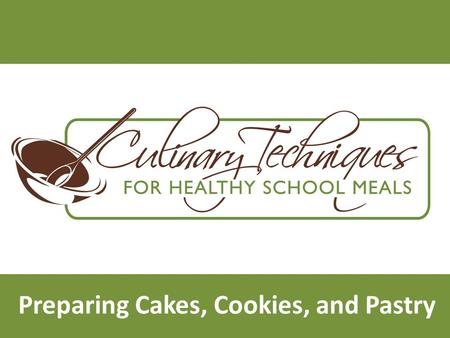 Preparing Cakes, Cookies, and Pastry. Lesson Objectives Improve the quality of nutrition content of cakes, cookies, and pastry served to students. Improved.
