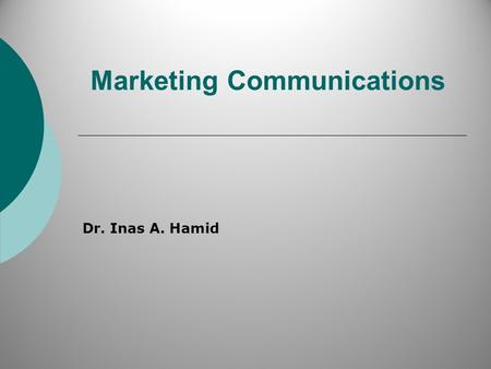 Marketing Communications Dr. Inas A. Hamid. Marketing mix Price – Place - Product – <strong>Promotion</strong> (marketing communications 2.