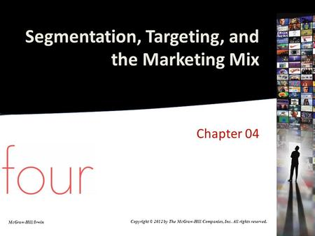 Segmentation, Targeting, and the Marketing Mix Chapter 04 McGraw-Hill/Irwin Copyright © 2012 by The McGraw-Hill Companies, Inc. All rights reserved.