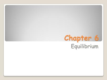 Chapter 6 Equilibrium. The Role of Prices In the Chips Activity.