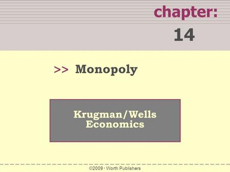 Chapter: 14 >> Krugman/Wells Economics ©2009  Worth Publishers Monopoly.