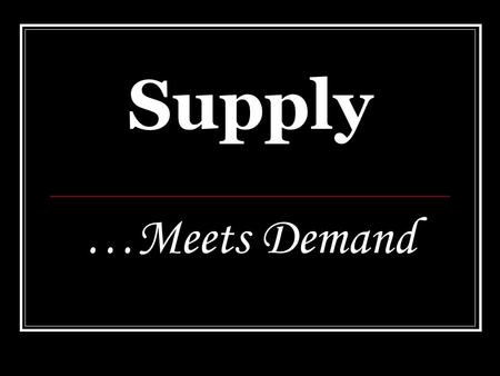 Supply …Meets Demand. Essential Standards The student will explain how prices and profits work to determine production and distribution in a market economy.