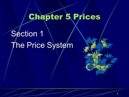 Chapter 5 Prices Section 1 The Price System 1. I. The Language of Prices Prices are the main form of communication between producers and consumers 2.