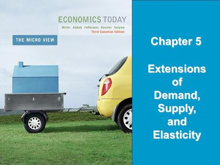 Copyright © 2005 Pearson Education Canada Inc.5-1 Chapter 5 Extensions of Demand, Supply, and Elasticity.