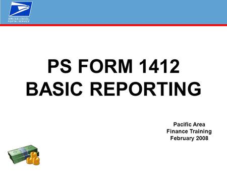 PS FORM 1412 BASIC REPORTING Pacific Area Finance Training February 2008.