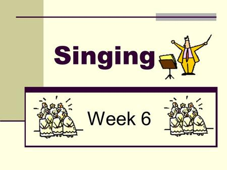 Singing Week 6. Warming up 'Hot, hot, hot' 'Cheese on Toast' 'Bumble Bee' 'Baby 1,2,3'