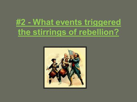 #2 - What events triggered the stirrings of rebellion?