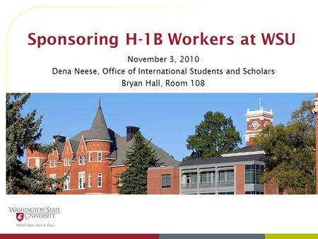 Sponsoring H-1B Workers at WSU November 3, 2010 Dena Neese, Office of International Students and Scholars Bryan Hall, Room 108.