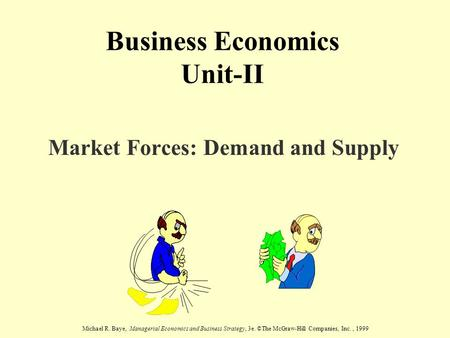 Michael R. Baye, Managerial Economics and Business Strategy, 3e. ©The McGraw-Hill Companies, Inc., 1999 Business Economics Unit-II Market Forces: Demand.
