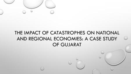 THE IMPACT OF CATASTROPHES ON NATIONAL AND REGIONAL ECONOMIES: A CASE STUDY OF <strong>GUJARAT</strong>.