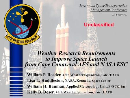 Weather Research Requirements to Improve Space Launch from Cape Canaveral AFS and NASA KSC William P. Roeder, 45th Weather Squadron, Patrick AFB Lisa L.