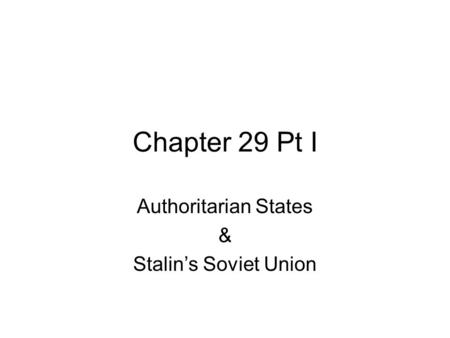 Chapter 29 Pt I Authoritarian States & Stalin's Soviet Union.