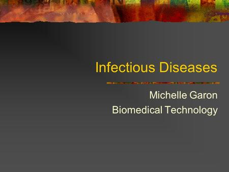 Infectious Diseases Michelle Garon Biomedical Technology.