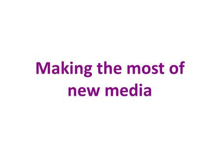 Making the most of new media. Susie Wright Sue Fidler Ltd Find us: