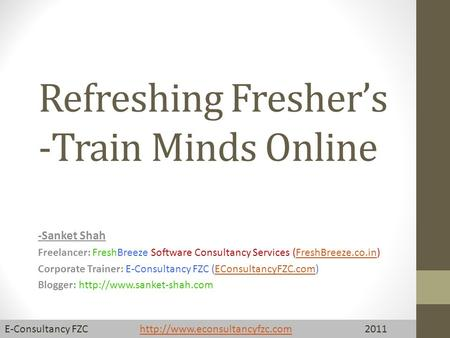 Refreshing Fresher's -Train Minds Online -Sanket Shah Freelancer: FreshBreeze Software Consultancy Services (FreshBreeze.co.in)FreshBreeze.co.in Corporate.