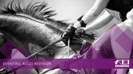 Sport Forum, 27-28 April 2015, IMD Lausanne. General point: Continuation of current rule book system (reference to Jumping and Dressage Rules unless exceptions.