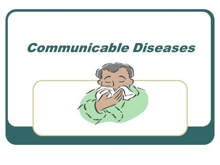 Communicable Diseases. What is a disease? Disease – any condition that interferes with the proper functioning of the body or mind. 2 different categories.