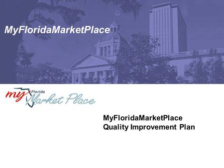 MyFloridaMarketPlace Quality Improvement Plan. Page 2 MFMP Quality Improvement Plan  The MFMP team has developed a quality improvement plan that addresses.