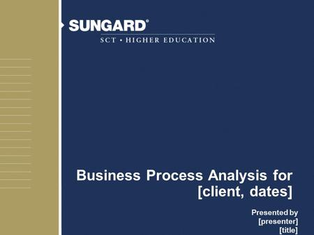 Business Process Analysis for [client, dates] Presented by [presenter] [title]