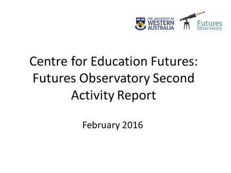 Centre for Education Futures: Futures Observatory Second Activity Report February 2016.