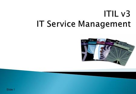 Slide 1.  Global best practice for IT Service Management  Provides a framework  Supported by the itSMF  First published by UK Government in the late.