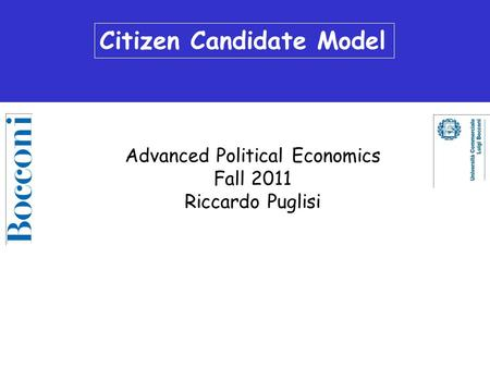 Citizen Candidate Model Advanced Political Economics Fall 2011 Riccardo Puglisi.