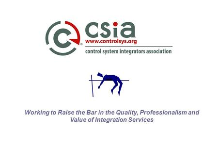 Working to Raise the Bar in the Quality, Professionalism and Value of Integration Services.
