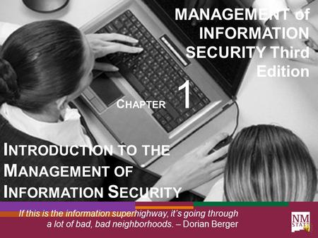 MANAGEMENT of INFORMATION SECURITY Third Edition C HAPTER 1 I NTRODUCTION TO THE M ANAGEMENT OF I NFORMATION S ECURITY If this is the information superhighway,