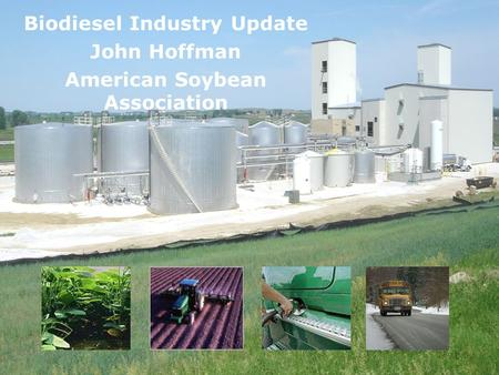 Biodiesel Industry Update John Hoffman American Soybean Association.