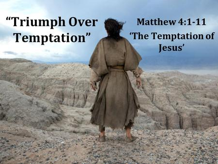 """Triumph Over Temptation"" Matthew 4:1-11 'The Temptation of Jesus'"