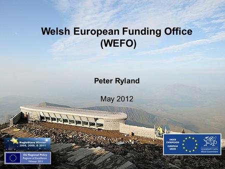Welsh European Funding Office (WEFO) Peter Ryland May 2012.