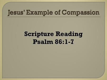 Scripture Reading Psalm 86:1-7. Compassion for the Financially Needy.