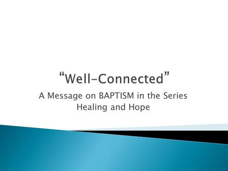 A Message on BAPTISM in the Series Healing and Hope.