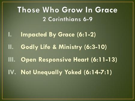I.Impacted By Grace (6:1-2) II.Godly Life & Ministry (6:3-10) III.Open Responsive Heart (6:11-13) IV.Not Unequally Yoked (6:14-7:1)