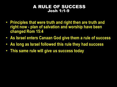 Principles that were truth and right then are truth and right now - plan of salvation and worship have been changed Rom 15:4 As Israel enters Canaan God.
